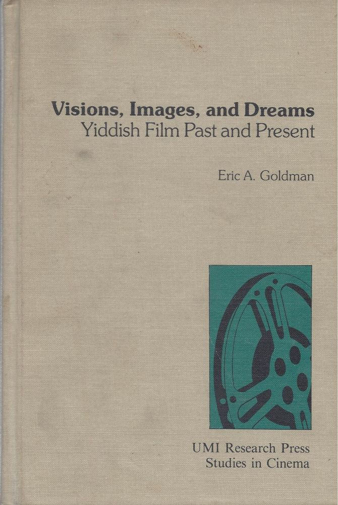 Visions, Images, and Dreams: Yiddish Film Past and Present. Eric A. Goldman.