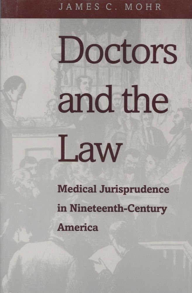 Doctors and the Law: Medical Jurisprudence in Nineteenth-Century America. James C. Mohr.