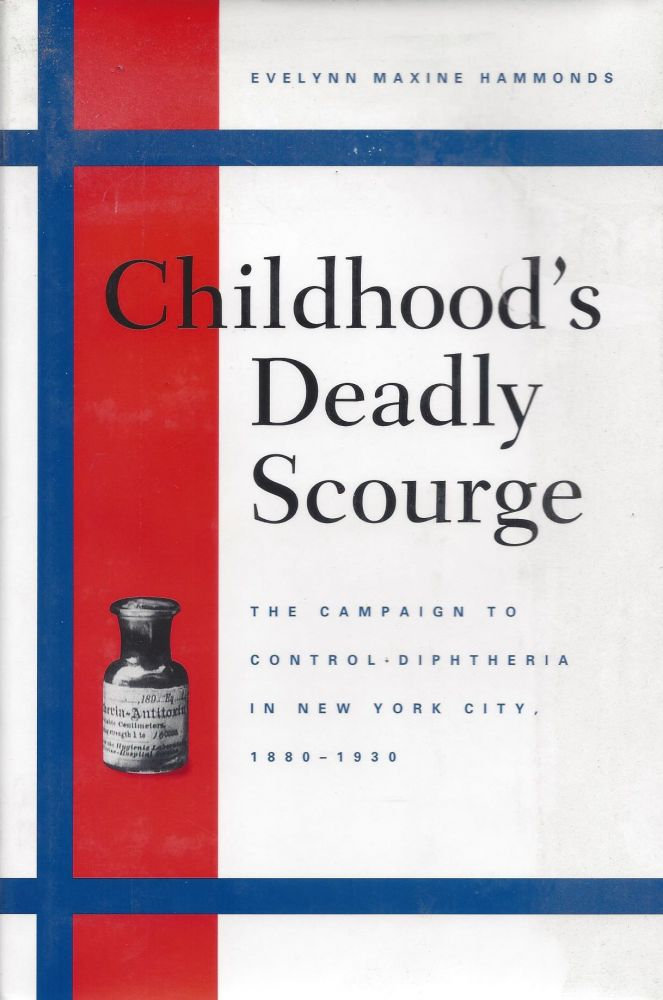 Childhood's Deadly Scourge: The Campaign to Control Diptheria in New York City, 1880-1930. Evelynn Maxine Hammonds.