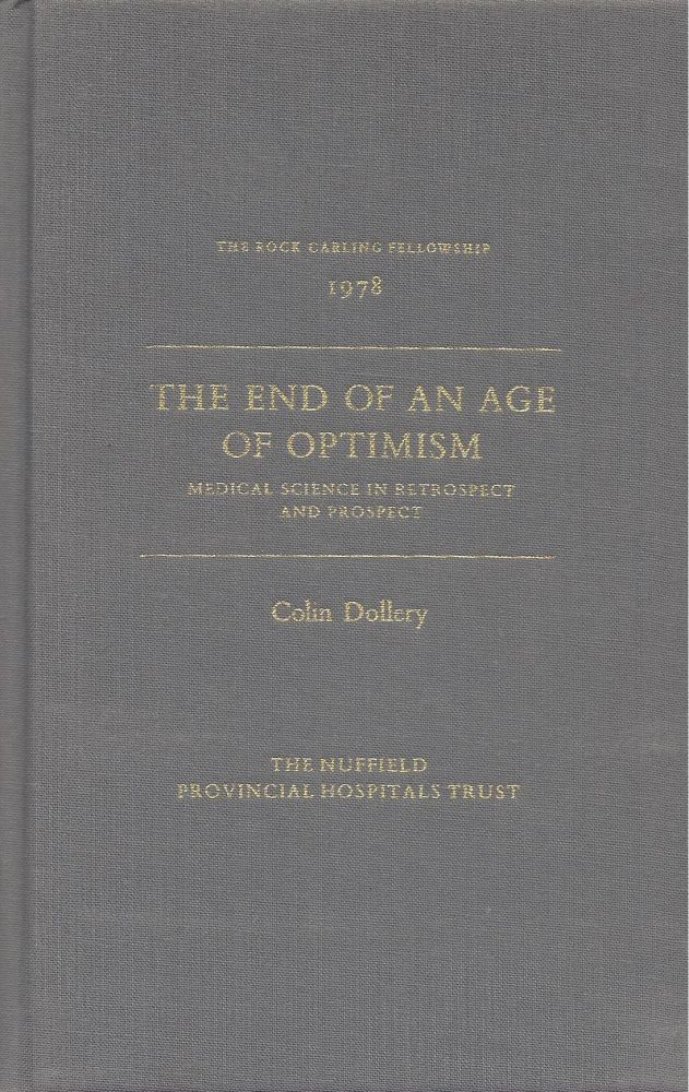 The End of an Age of Optimism: Medical Science in Retrospect and Prospect. The Rock Carling Fellowship 1978. Colin Dollery.