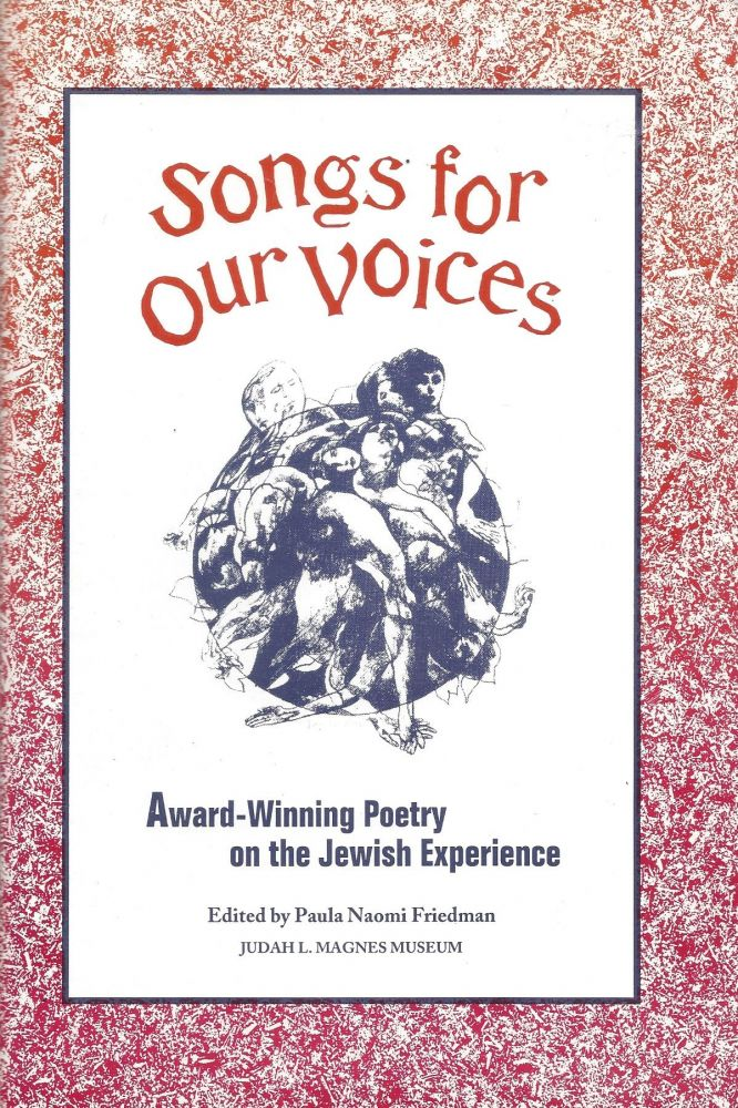 Songs for Our Voices. Award Winning Poetry : Sixth Annual Anna Davidson Rosenberg Award for Poems on the Jewish Experience. Paula Naomi Friedman.