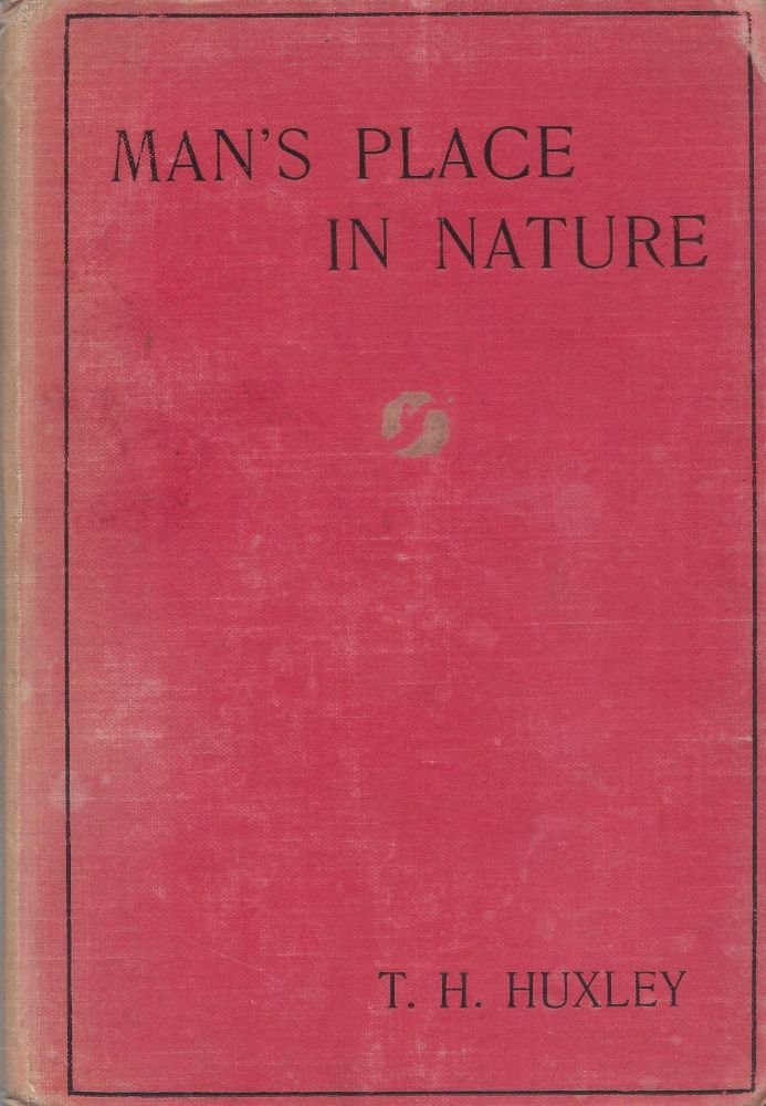 "Man's Place in Nature and a Supplementary Essay ""On the Methodology and Results of Ethnology"" Thomas Henry Huxley."