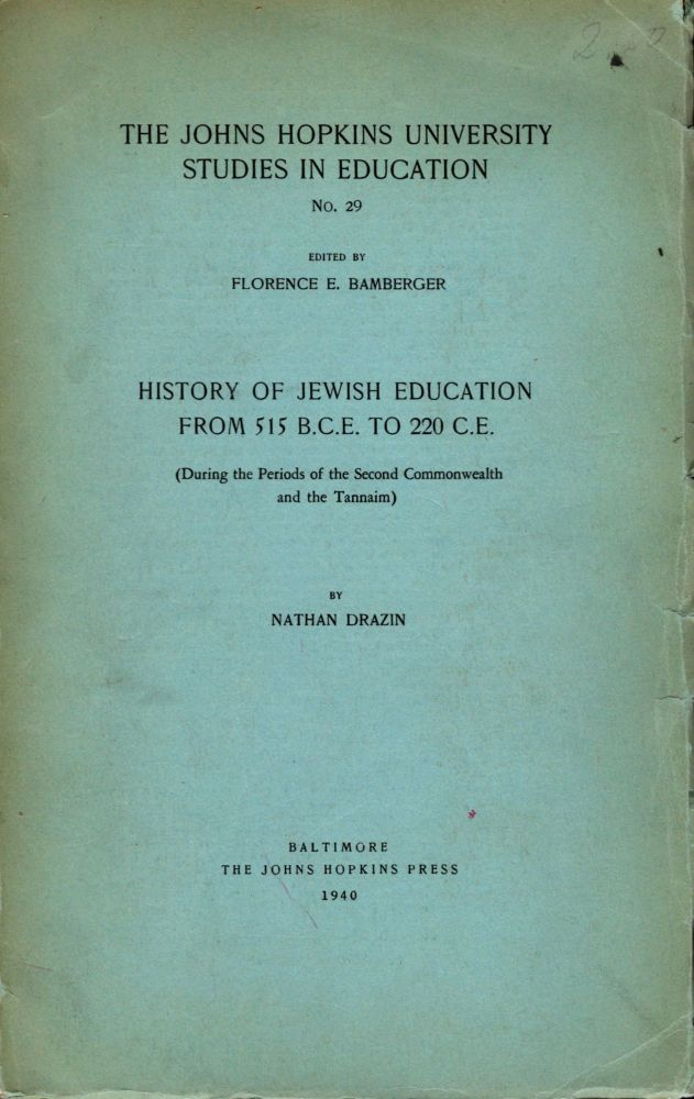 History of Jewish Education From 515 B.C.E. to 220 C.E. (During the Periods of the Second Commonwealth and the Tannaim). Nathan Drazin.