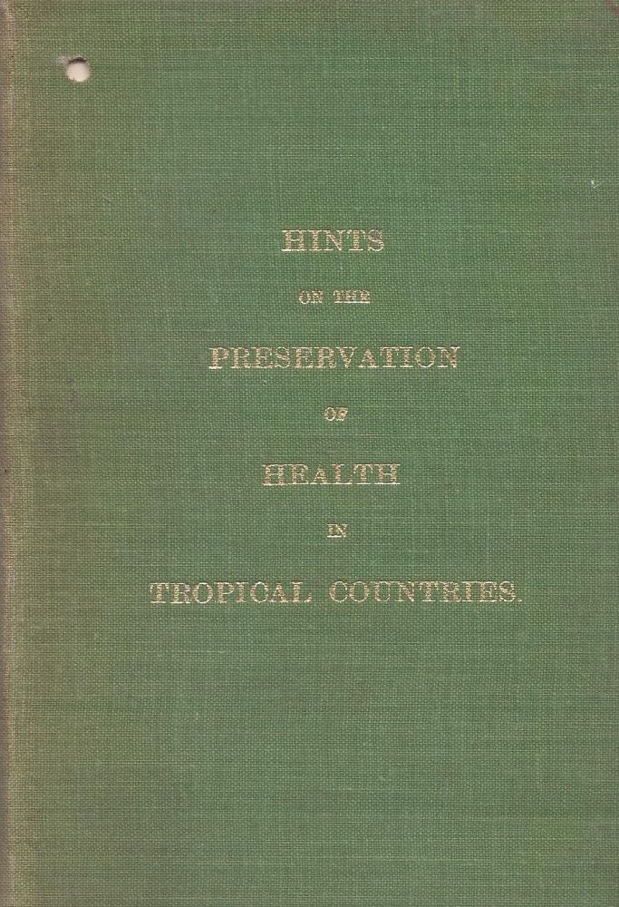 Hints on the Preservation of Health in Tropical Countries.