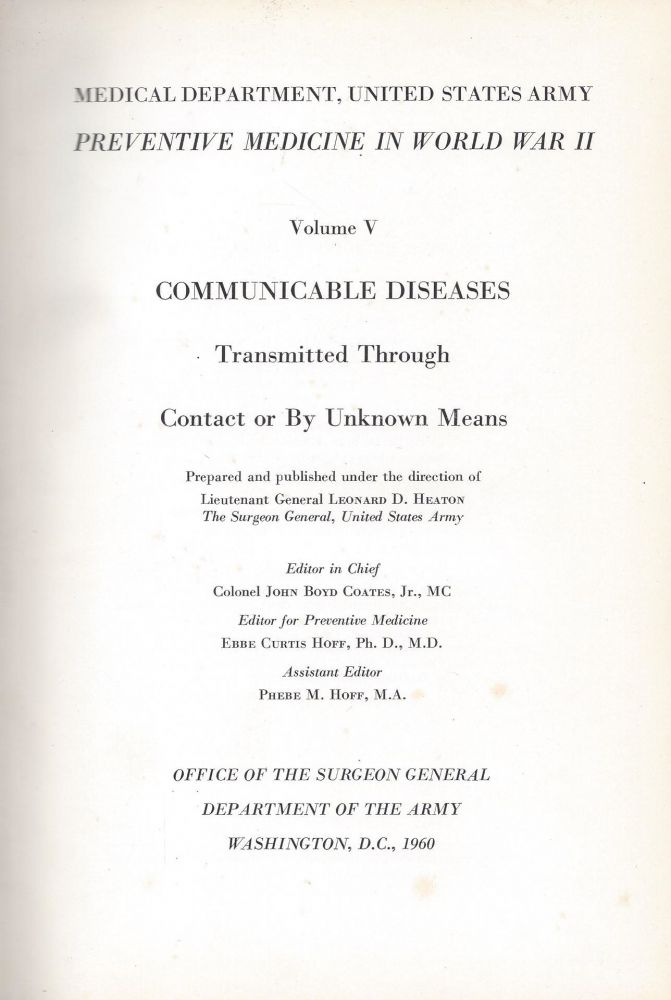 Preventative Medicine in World War II. Volume V: Communicable Diseases Transmitted Through Contact or Unknown Means. Leonard D. Heaton.