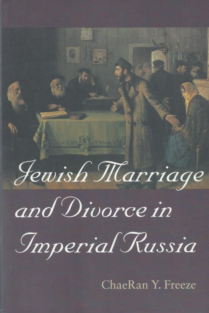 Jewish Marriage and Divorce in Imperial Russia. ChaeRan Y. Freeze.