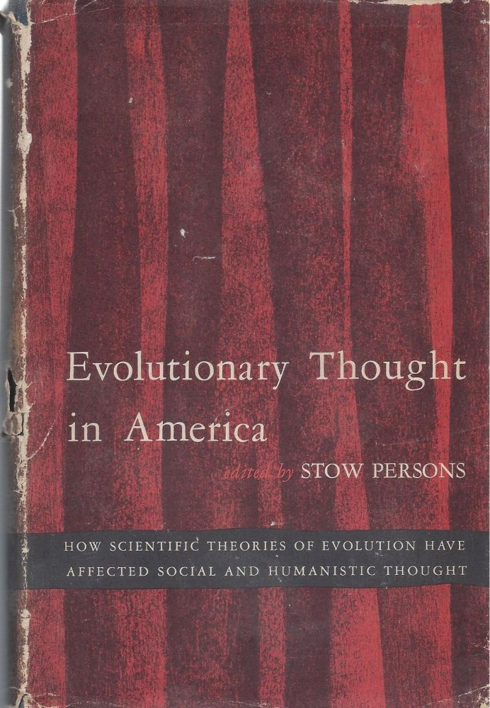Evolutionary Thought in America: How Scientific Theories of Evolution Have Effected Social and Humanistic Thought. Stow Persons.