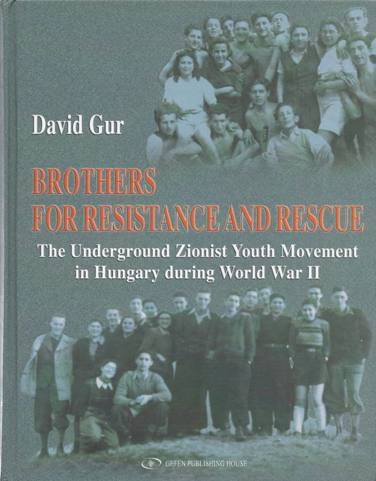 Brothers for Resistance and Rescue the Underground Zionist Youth Movement in Hungary During World War II. David Gur.