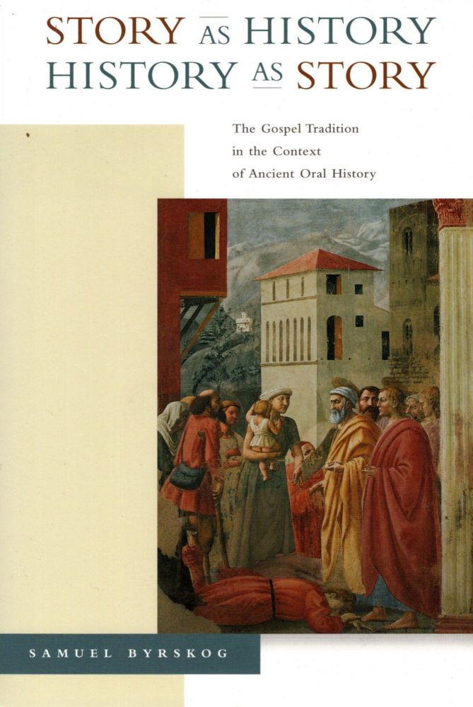 Story as History - History as Story: The Gospel Tradition in the Context of Ancient Oral History. Samuel Byrskog.