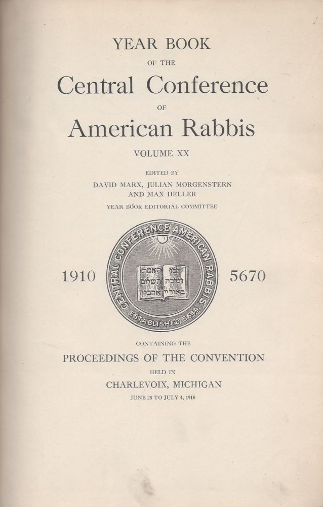 Year Book of the Central Conference of American Rabbis. Volume XX 1910 5670. Containing the Proceedings of the Convention held at Charlevoix, Michigan June 28 to July 4, 1910. Dedicated to the Memory of Abraham Geiger, Pioneer and Leader of the Reform Movement in Judaism in Honor of the Centenary of His Birth, May 24, 1910. David Morgenstern Marx, Julian, Max Heller.