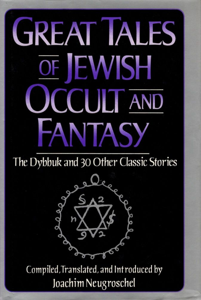 The Great Tales of Jewish Fantasy and Occult. Joachim Neugroschel, translated and, compiled.