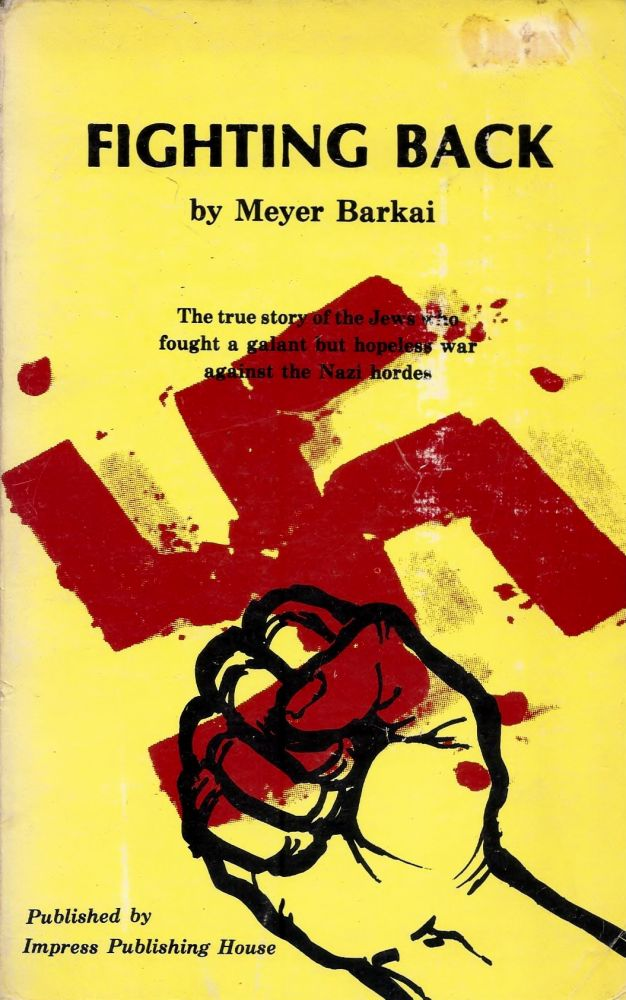 Fighting Back. The true story of the Jews who fought a galant but hopeless war against the Nazi hordes. Meyer Baraki.