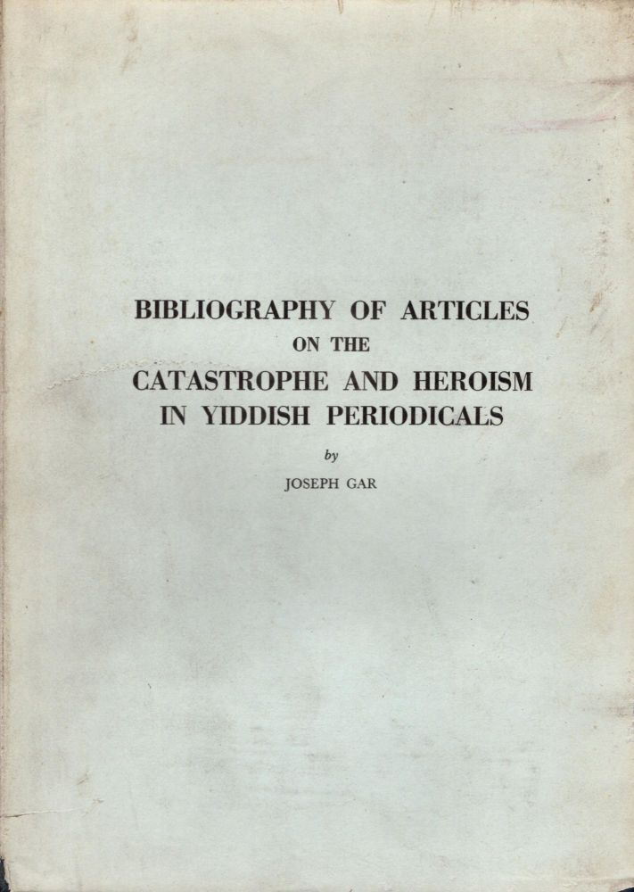 Bibliografye fun Yidishe Artiklen Vegn Khurban un Gevurah in Yidishe Peryodike I/ Bibliography of Yiddish Articles on the Catastrophe and Heroism in Yiddish Periodicals I. Joint Documentary Projects Bibliographical Series No. 9 Yad Vashem Martyr's and Heroes' Memorial Authority, Jerusalem and YIVO Institute for Jewish Research, New York. Joseph Gar.