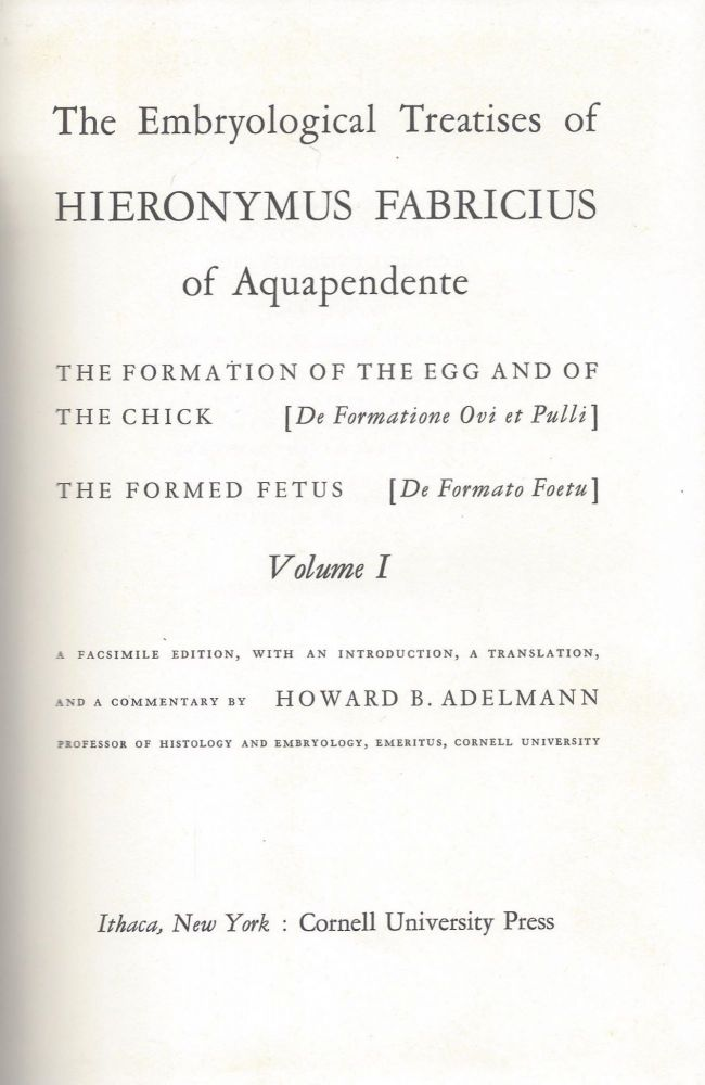 The Embryological Treatises of Hieronymous Fabricus of Aquapendente. The Formation of the Egg and the Chick The Formation of the Egg and of the Chick [De Formation Ovi et Pulli] The Formed Fetus [De Formato Foetu] Volume I. Hieronymus Fabricus.