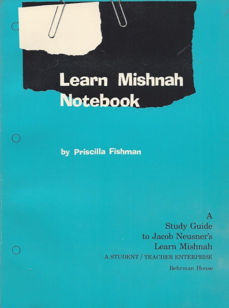 Learn Mishnah Notebook. A Study Guide to Jacob Neusner's Learn Mishnah. A Student/ Teacher Enterprise. Priscilla Fishman.