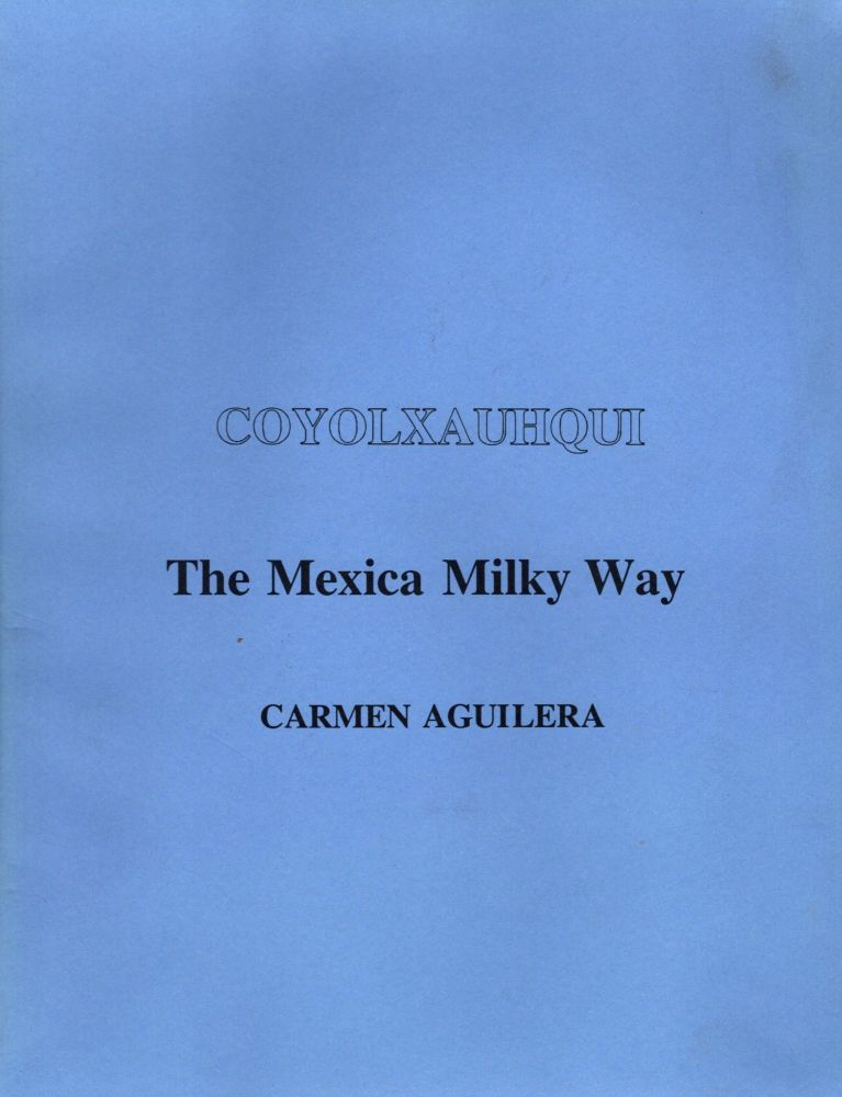 Coyolxauhqui: The Mexica Milky Way. With a Critical Description of the Monument by H.B. Nicholson. Carmen Aguilera.