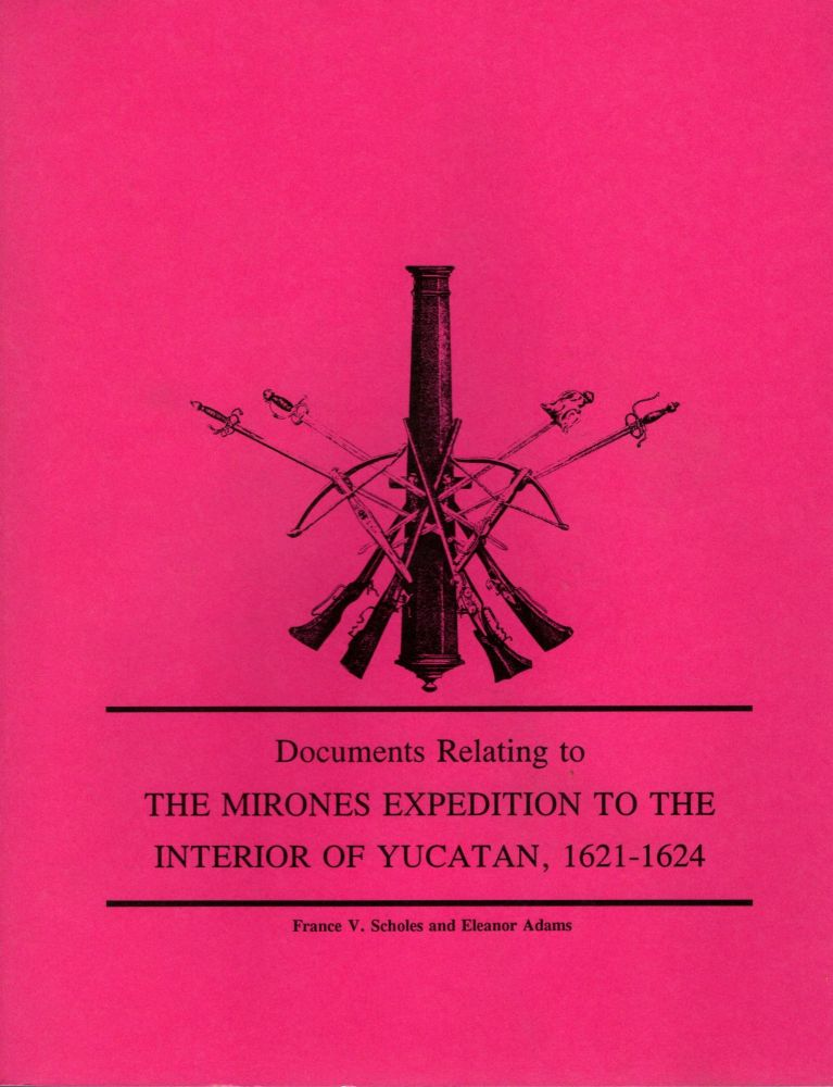 Documents Relating to the Mirones Expedition to the Interior of the Yucatan, 1621-1624. France V. Scholes, Eleanor Adams.