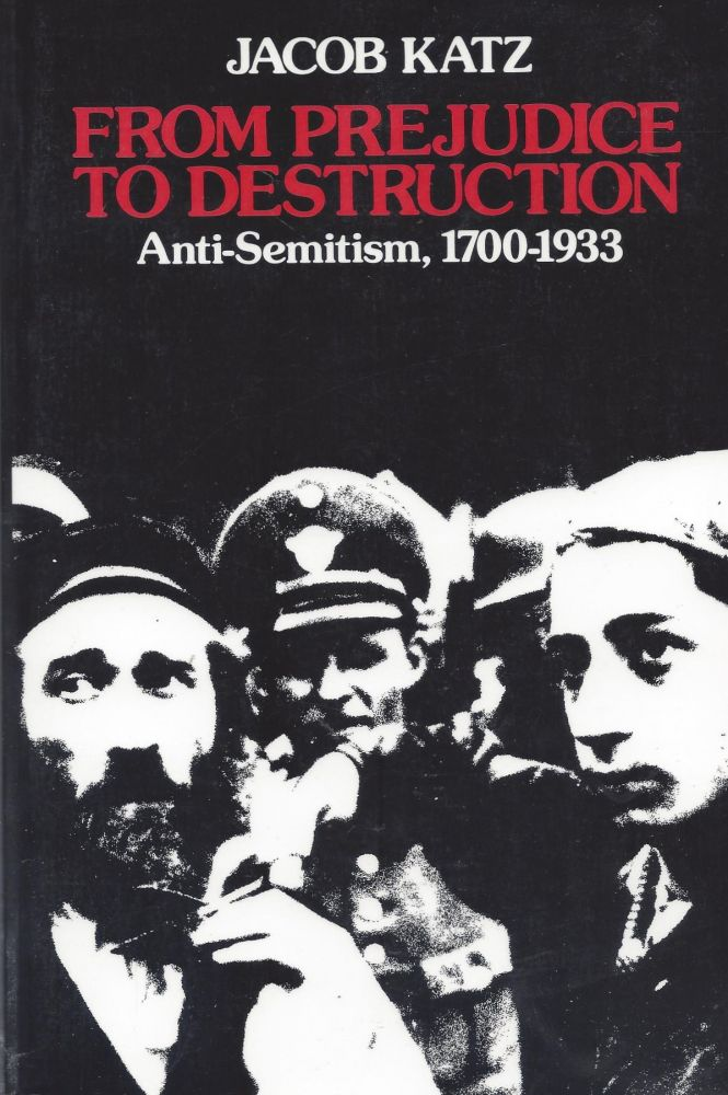 From Prejudice to Destruction: Anti-Semitism, 1700-1933. Jacob Katz.