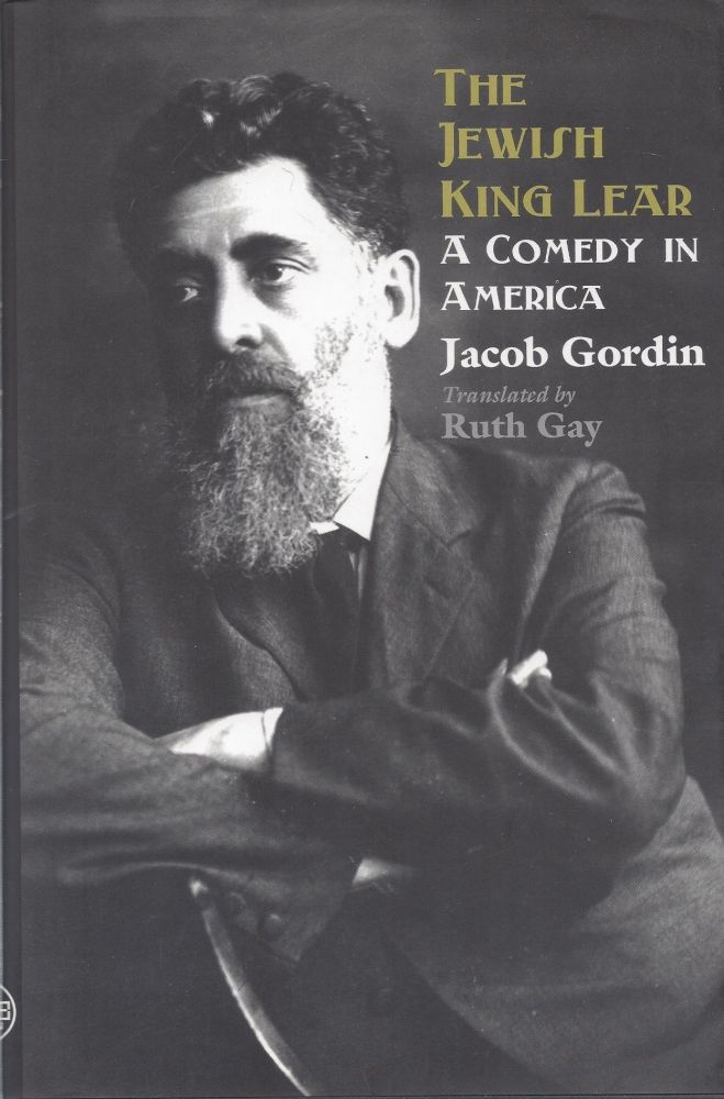 The Jewish King Lear: A Comedy in America. Jacob Gordin.