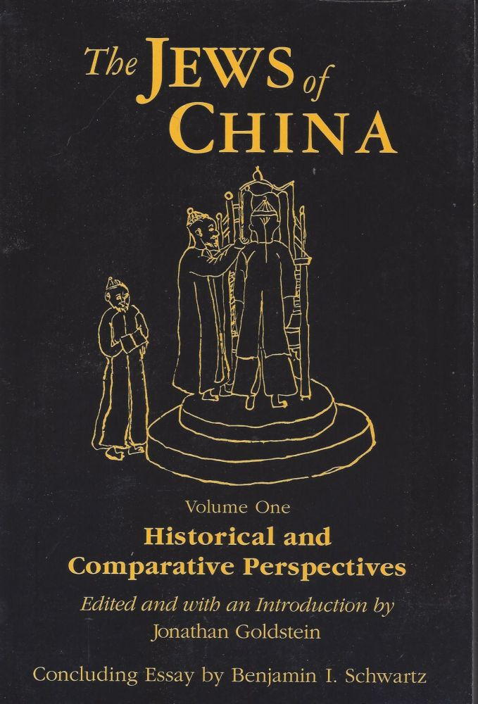 The Jews of China. Volume One: Historical and Comparative Perspectives. Jonathan Goldstein, edited and.