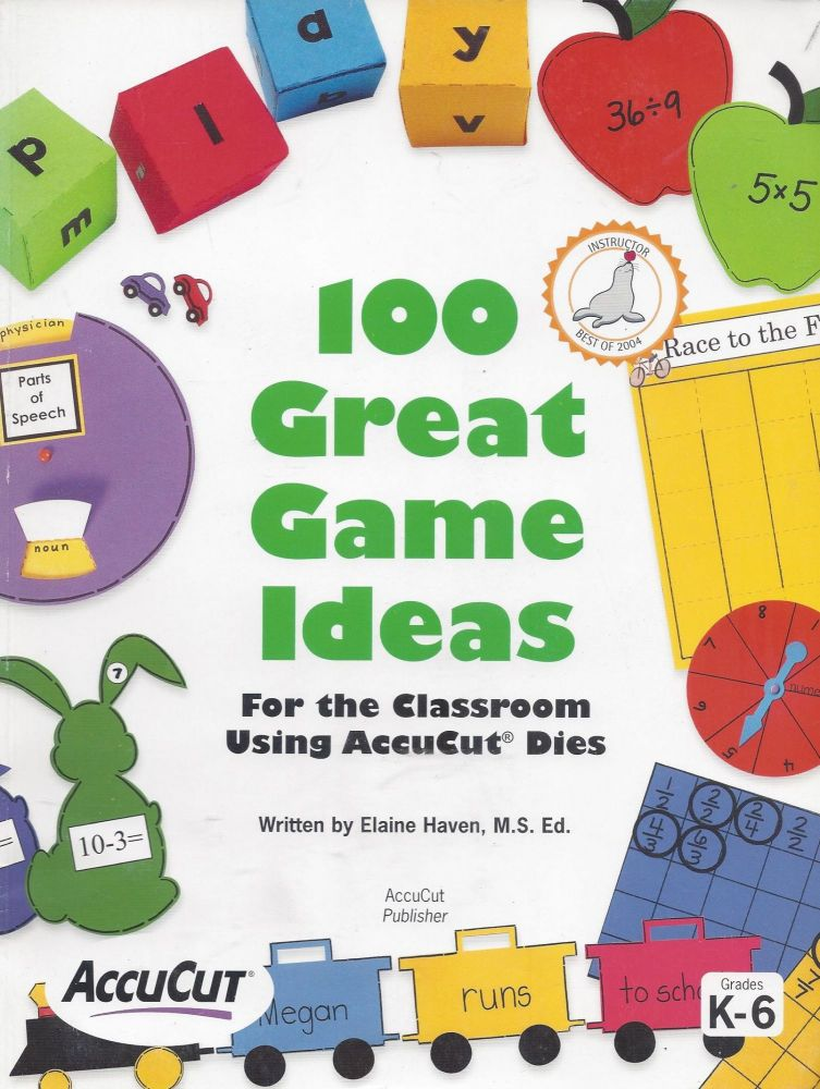 100 Great Game Ideas for the Classroom Accucut Dies. Elaine Haven.