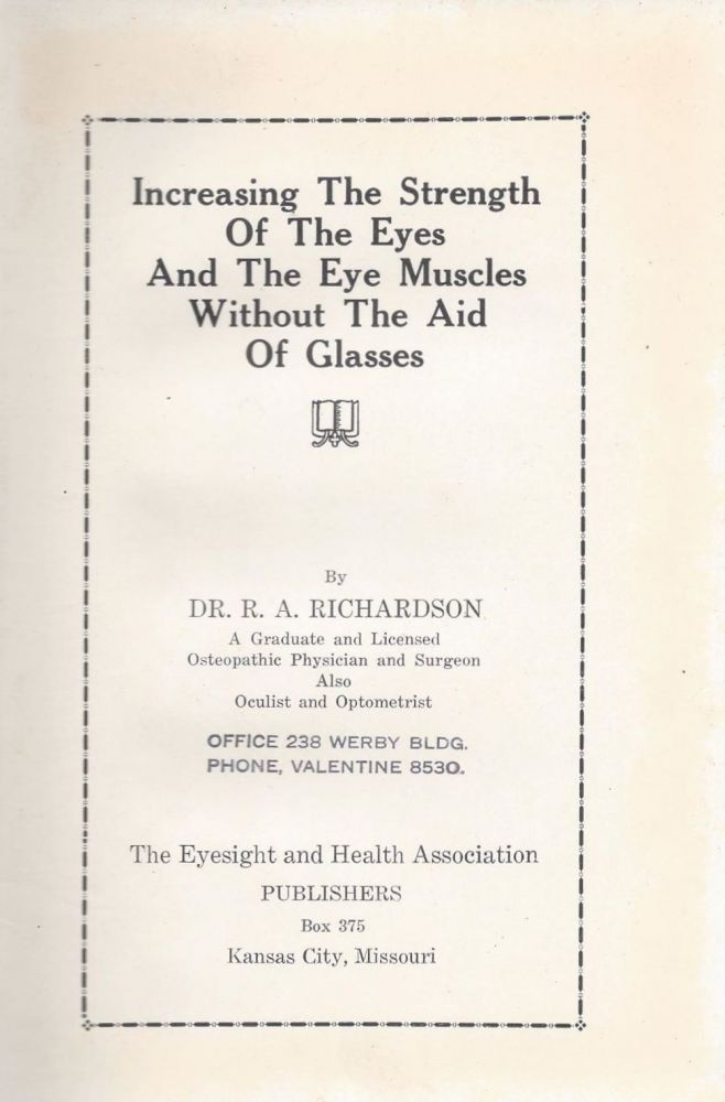 Increasing The Strength Of The Eyes And The Eye Muscles Without The Aid Of Glasses. R. A. Richardson.