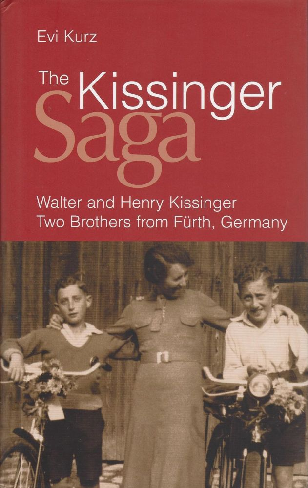 The Kissinger Saga: Walter and Henry Kissinger Two Brothers from Fürth, Germany. Evi Kurz.