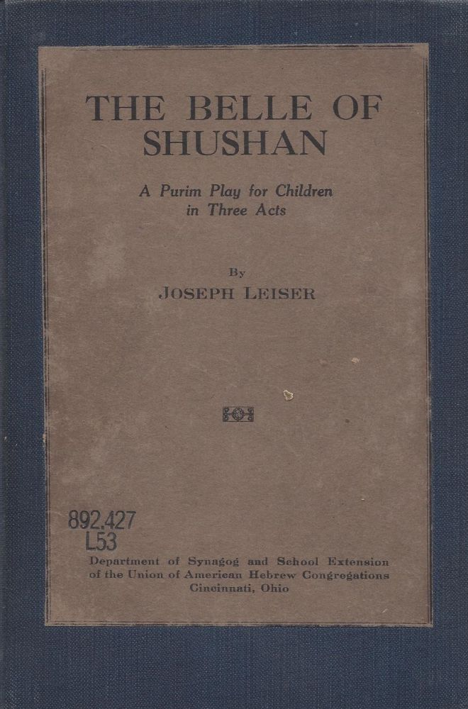The Belle of Shushan: A Purim Play for Children in Three Act. Joseph Leiser.