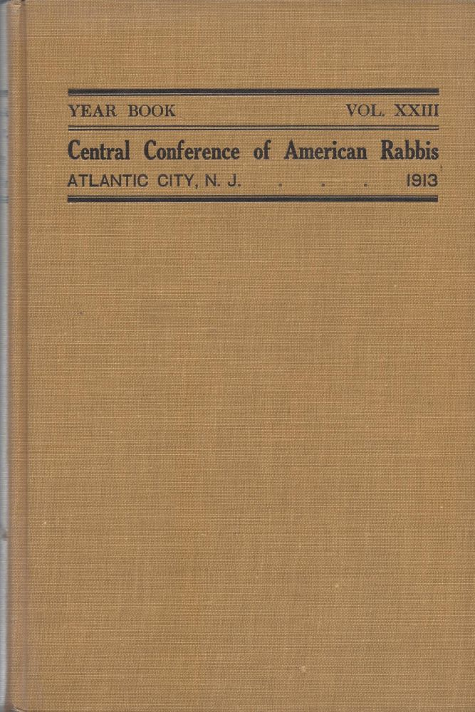 Year Book of the Central Conference of American Rabbis. Volume XXIII 1913 5673. Containing the Proceedings of the Convention held St. Paul and Atlantic City, N.J., July 2 to 8, 1913. Samuel Schulman, Solomon Foster, Ephraim Frisch.
