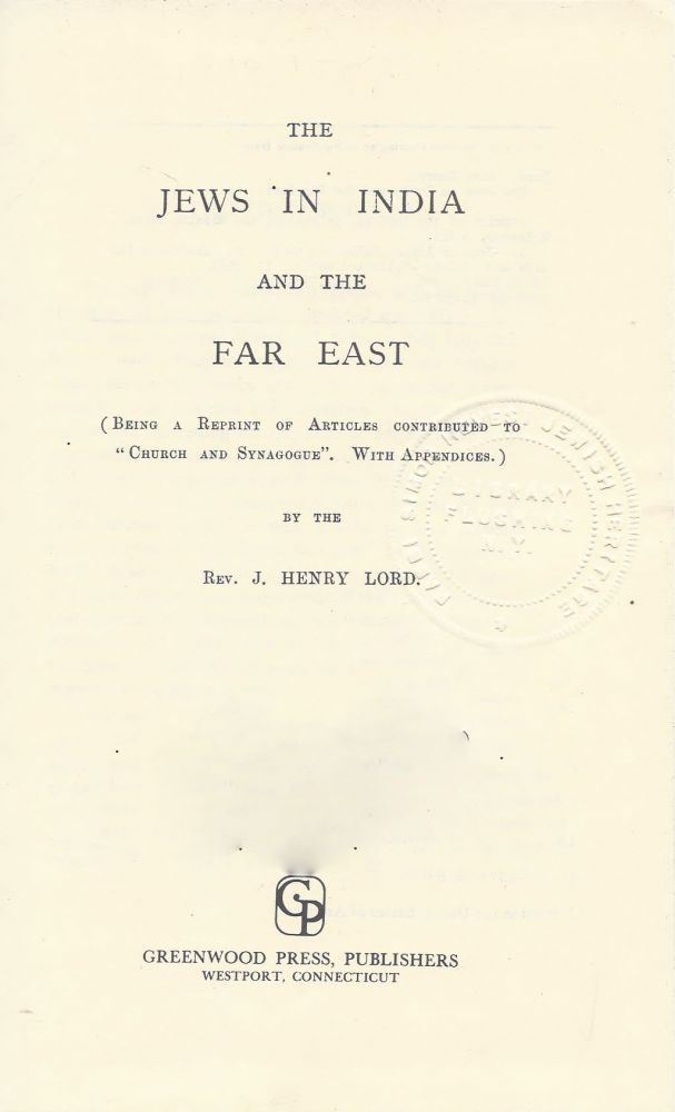"""The Jews in India and the Far East (Being a Reprint of Articles Contributed to """"Church and Synagogue."""" With Appendices.). J. Henry Lord."""