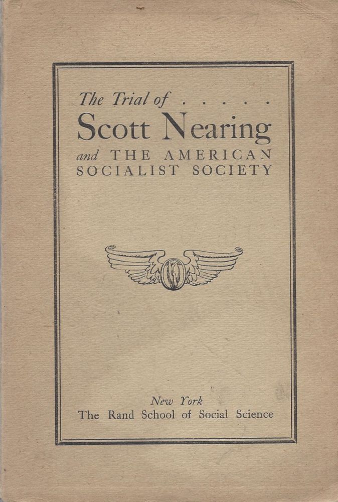 The Trial of Scott Nearing and the American Socialist Society. Presiding Judge - Julius M. Mayer. Attorneys: - For the Government: Earl B. Barnes. For the Defence: Seymour Steadman of Chicago, S. John Block of New York, Walter Nelles of New York, I.M. Sackin of New York, United States District Court for the Southern District of New York, New York City, February 5th to 19th, 1919. Morris Hillquit.
