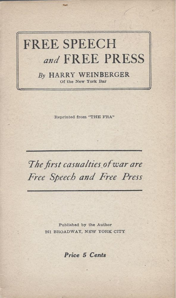 Free Speech and Free Press. The first casulaties of war are Free Speech and Free Press. Harry Weinberger.