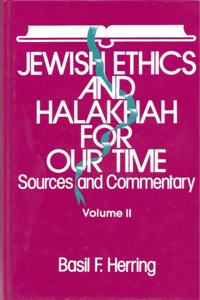 Jewish Ethics and Halakhah for Our Time: Sources and Commentary. Volume II. Basil F. Herring.