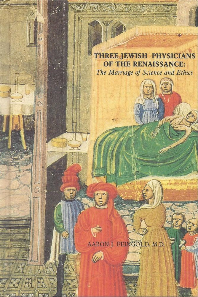 Three Jewish Physicians of the Renaissance: The Marriage of Science and Ethics. Aaron J. Feingold.