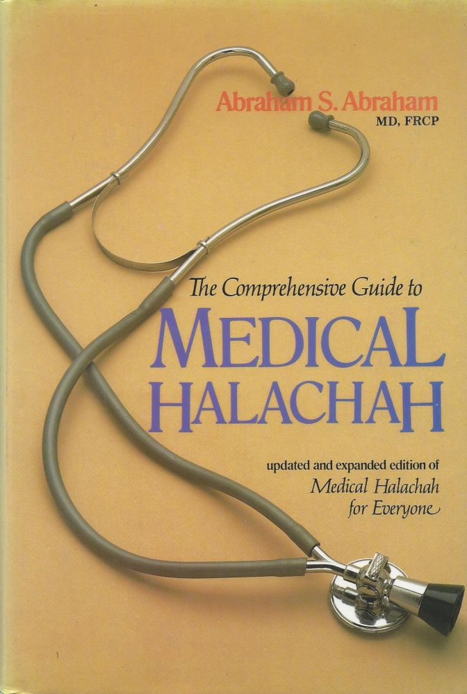 "Comprehensive Guide to Medical Halachah. An Updated and Ex[pnded Edition of ""Medical Halachah for Everyone. A comprehensive guide to Jewish medical law in sickness and health."" Abraham S. Abraham."