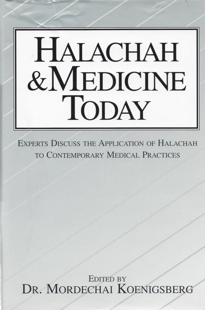 Halachah & Medicine Today: Selections from Halakhah ve-Refuah. Expects Discuss the Application of Halachah to Contemporary Medical Practice. Mordechai Koenigsberg.