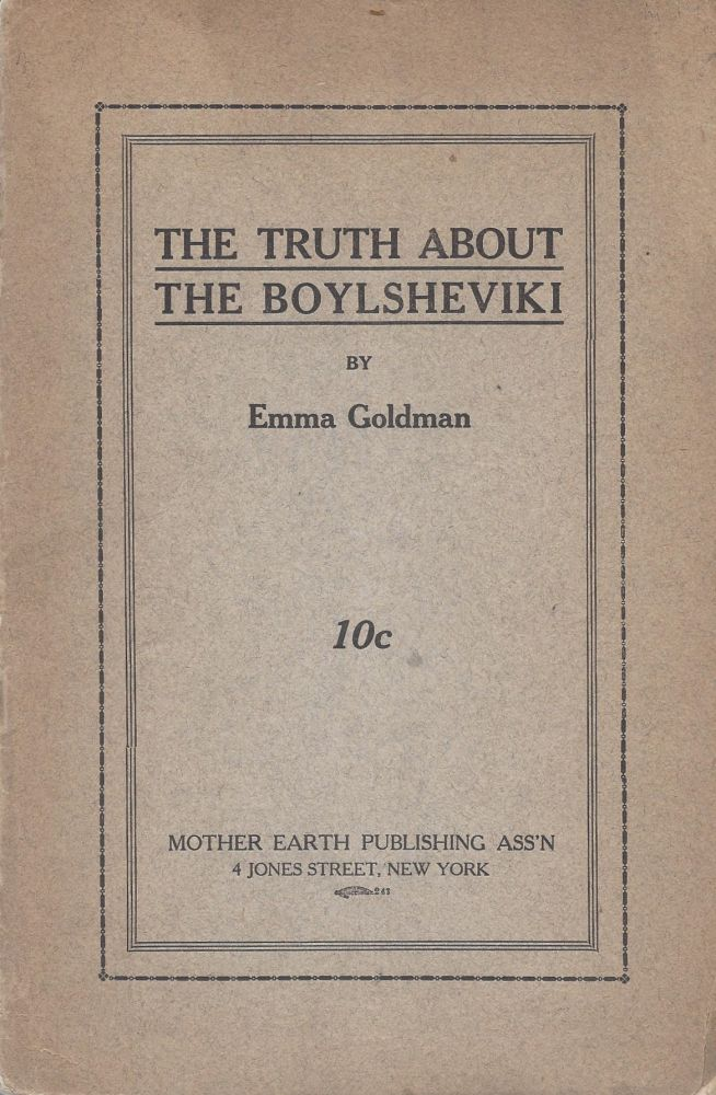 """The Truth About the Boylsheviki. [""""Dedicated as my last contribution before going to Jefferson City, Mo., prison for two years, to the Boylsheviki in Russia in appreciation of their glorious work and their inspiration in awakening Boylshevism in America.""""]. Emma Goldman."""