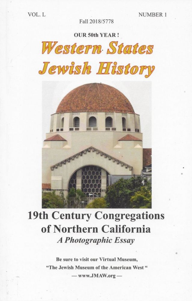 Western States Jewish History. Volume L, Number 1, 2018/5778. 19th Century Congregations of Northern California: A Photographic Essay. Gladys Sturman.