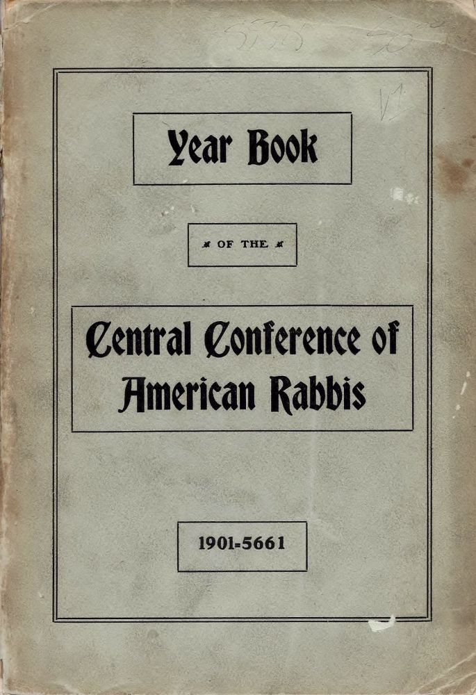 Year Book of the Central Conference of American Rabbis Volume XI 1901-5661, containing the Proceedings of the Convention held at Philadelphia, July 2-6, 1901. Adolph Guttmacher, William Rosenau.