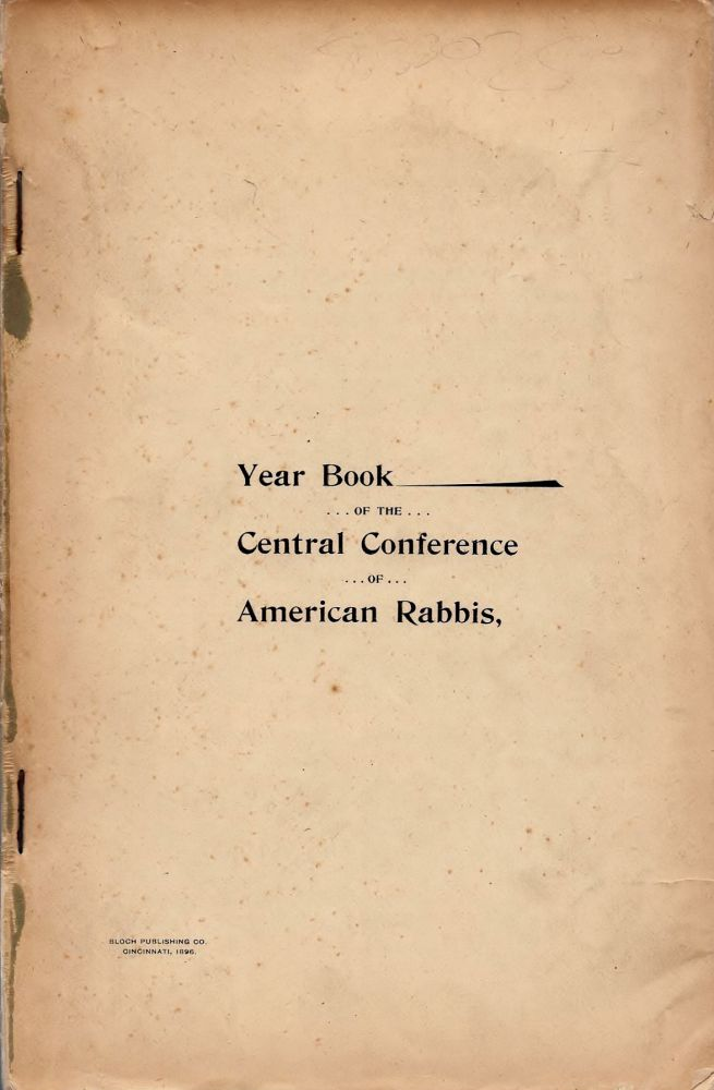 Year Book of the Central Conference of American Rabbis . Proceedings of the Sixth Annual Convention of the Central Conference of American Rabbis, Rochester, N.Y., July 10, 1895. Adolph Guttmacher, William Rosenau.