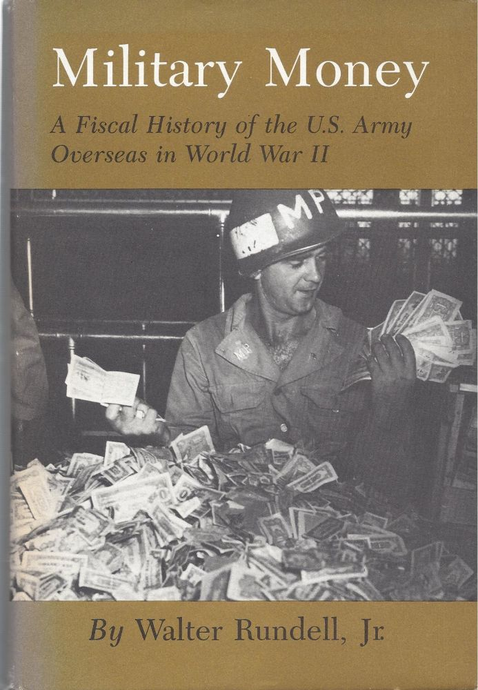 Military Money: A Fiscal History of the U.S. Army Overseas in World War II. Walter Rundell, Jr.