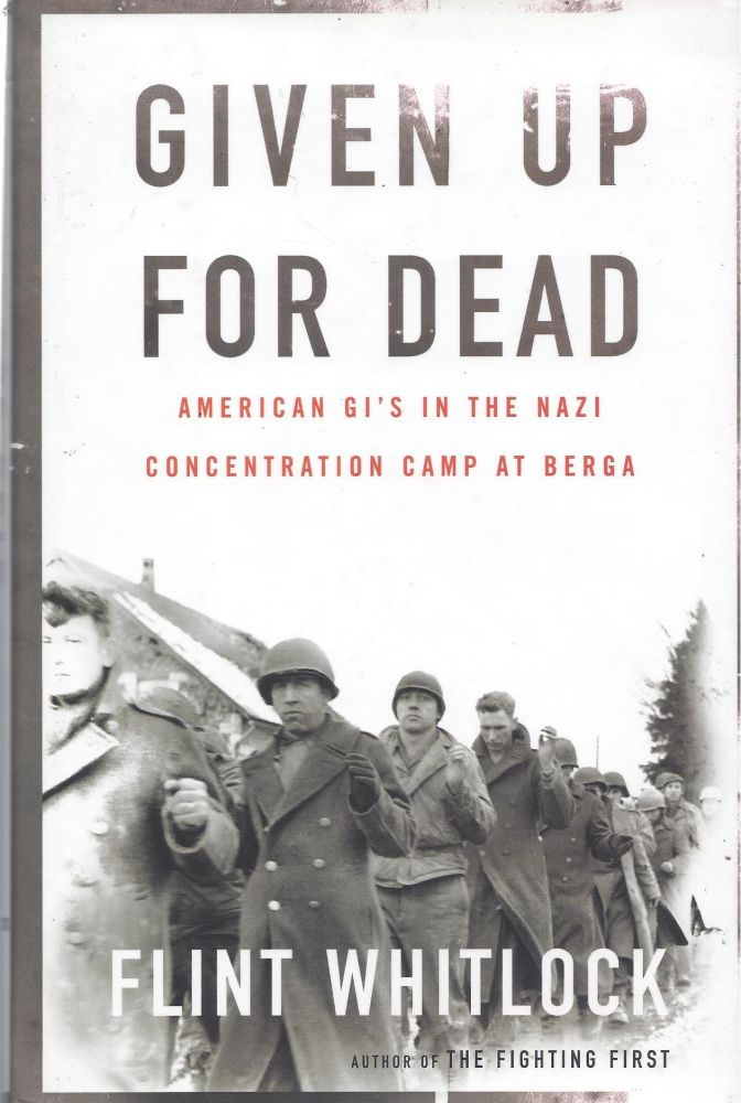 Given Up For Dead: American GI's in the Nazi Concentration Camp in Berga. Flint Whitlock.