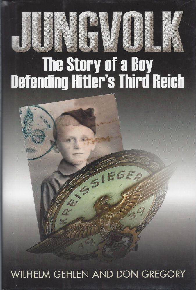Jungvolk: The Story of a Boy Defending Hitler's Third Reich. Wilhelm Gehlen, Don Gregory.