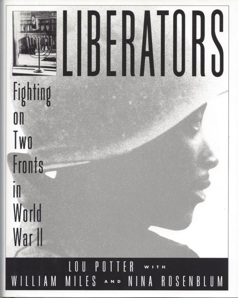 Liberators: Fighting on two fronts in World War II. Lou Potter, William Miles, Nina Rosenblum.