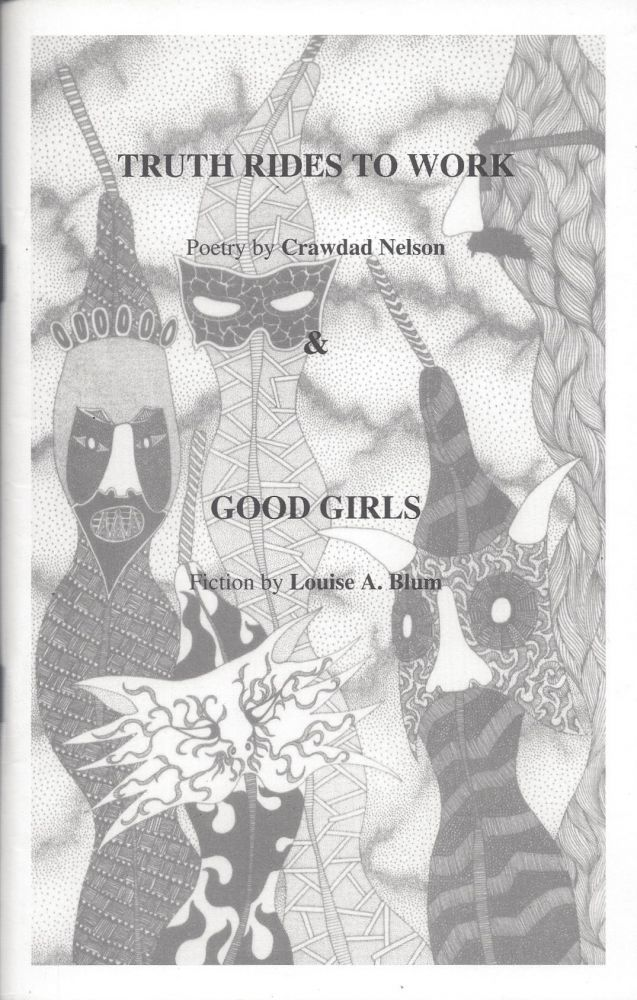 Truth Rides to Work: Poetry by Crawdad Nelson and Good Girls: Fiction by Louise A. Blum. Crawdad Nelson, Louise A. Blum.