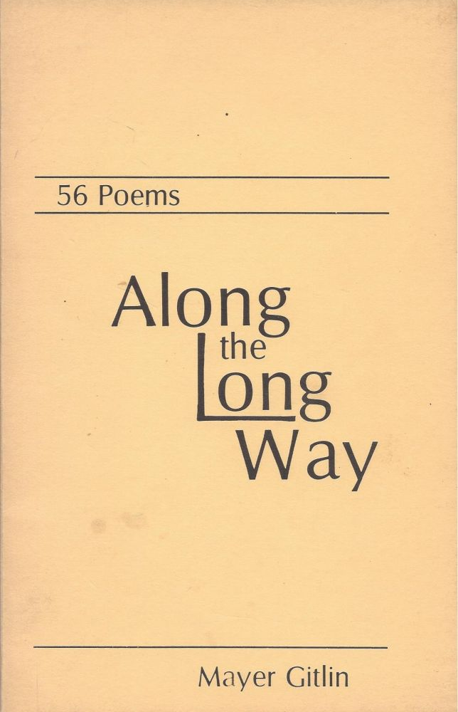 Along the Long Way: 56 Poems. Mayer Gitlin.