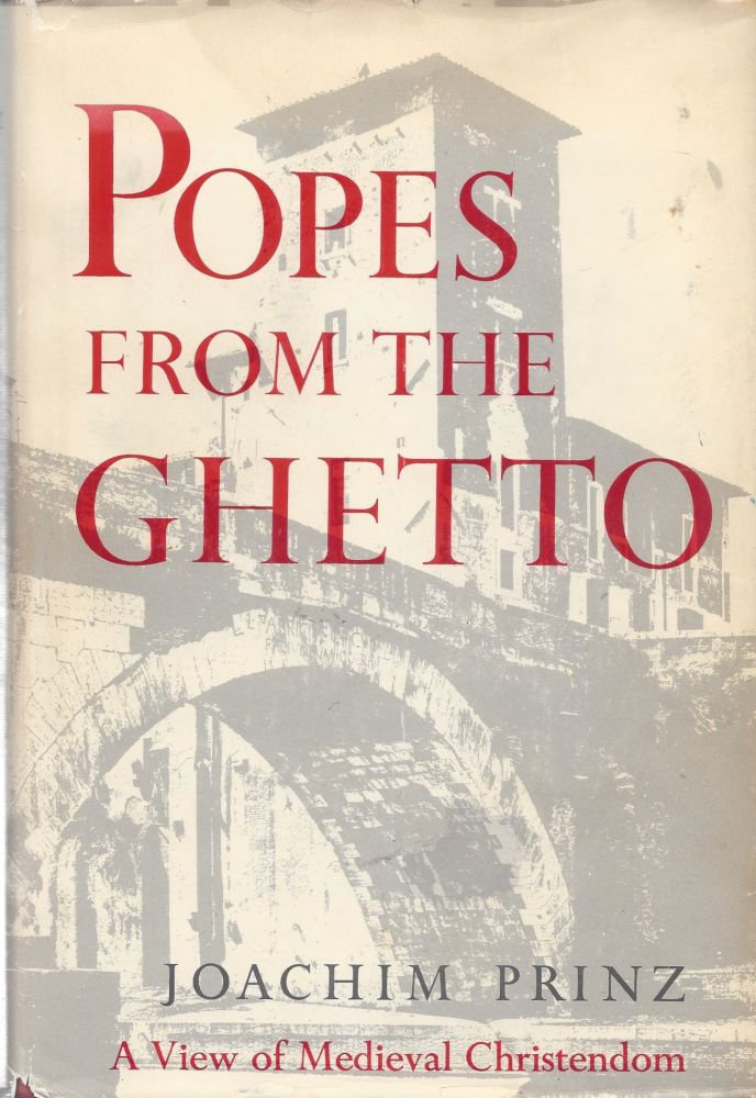 Popes From the Ghetto: A View of Medieval Christendom. Joachim Prinz.