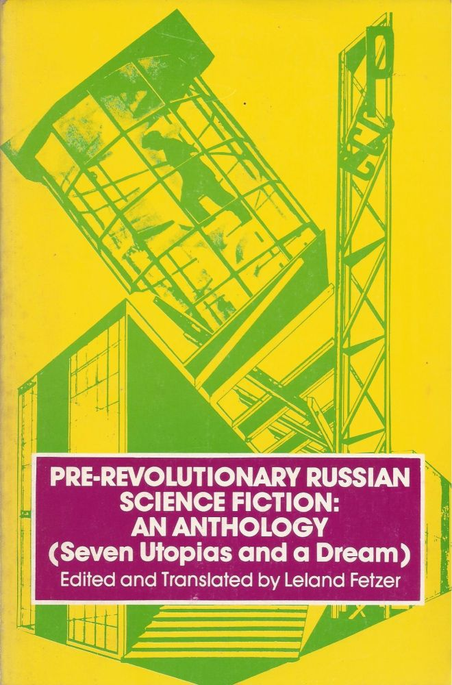 Pre-Revolutionary Russian Science Fiction: An Anthology (Seven Utopias and a Dream). Leland Fetzer, edited and.