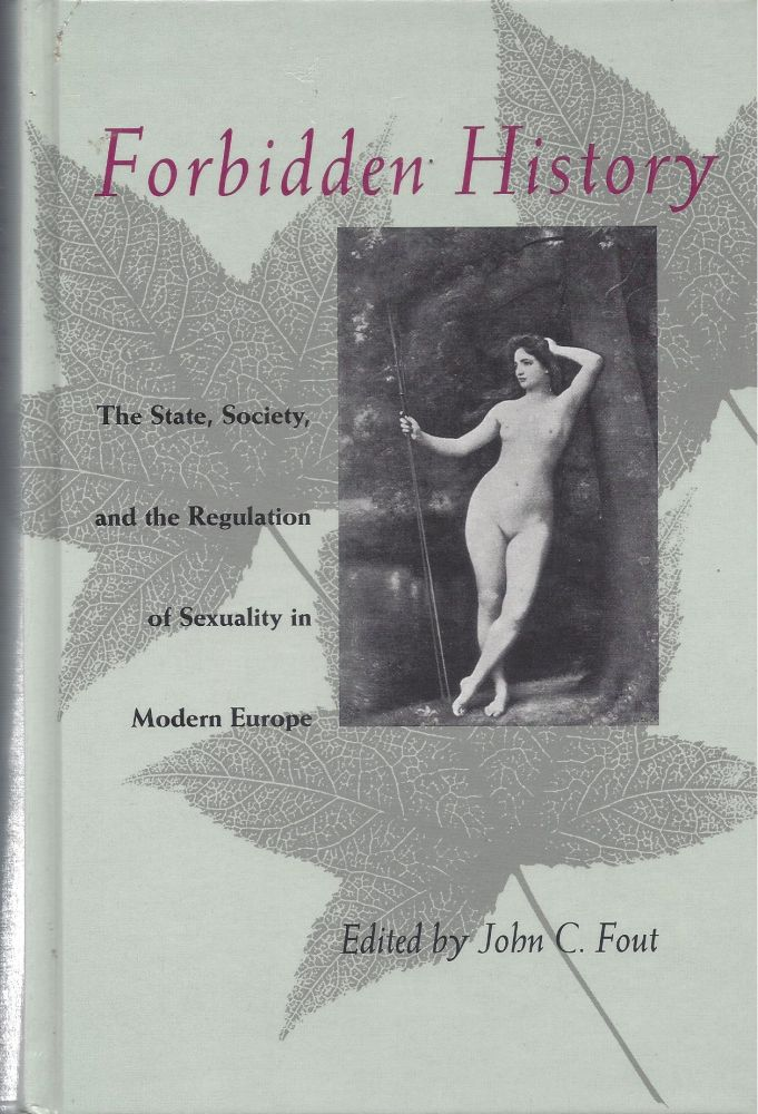 Forbidden History: The State, Society, and the Regulation of Sexuality in Modern Europe. Essays from the 'Journal of the History of Sexuality.'. John C. Fout.