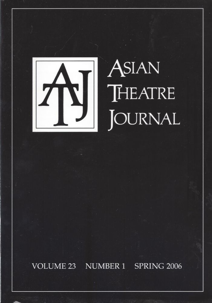 Asian Theatre Journal, Volume 23, Number 1, Sprign 2006. Foley Kathy.